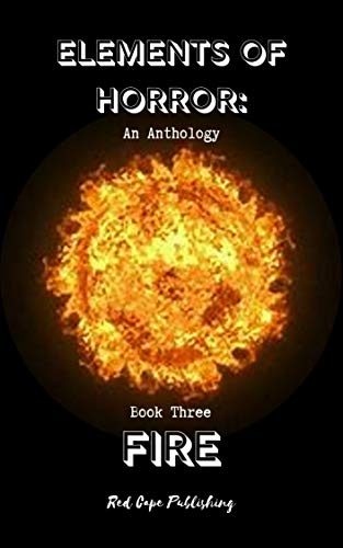 Elements of Horror: An Anthology - Book Three FIRE