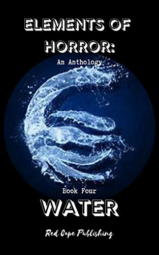 Elements of Horror: An Anthology - Book Four WATER